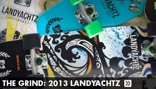 The Grind: 2013 Landyachtz Boards
