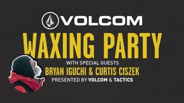 Volcom Waxing Party w/ Bryan Iguchi & Curtis Ciszek